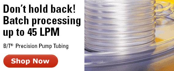 B/T tubing- batch processing up to 45 LPM