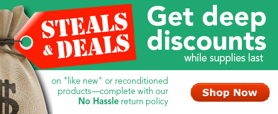 Get deep discounts, while supplies last on like new or reconditioned products—complete with our No Hassle return policy